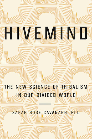 HIVEMIND: THE NEW SCIENCE OF TRIBALISM IN OUR DIVIDED WORLD