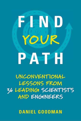 FIND YOUR PATH: UNCONVENTIONAL LESSONS FROM 36 LEADING SCIENTISTS AND ENGINEERS